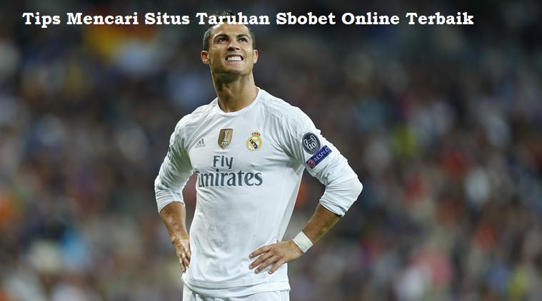 Tips Mencari Situs Taruhan Sbobet Online Terbaik